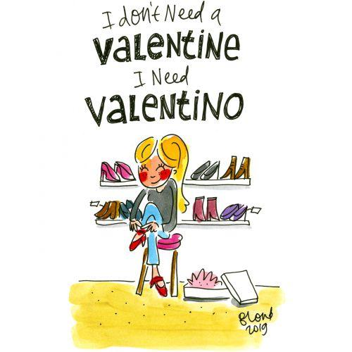 I don't need a Valentine I need Valentino